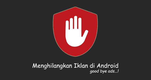3 Tips Jitu Menghilangkan Iklan Pada Hp Android Mudah Serta Aman